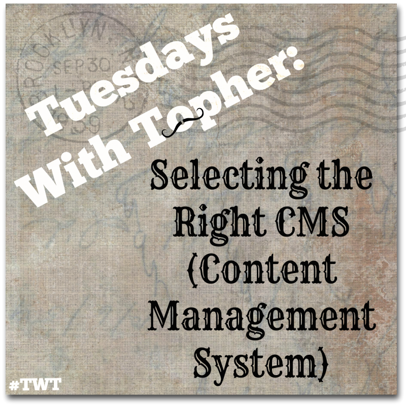 Tuesdays With Topher:  Choosing a Content Platform