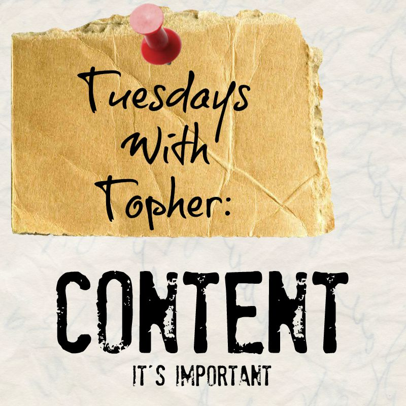 Tuesdays With Topher:  Content