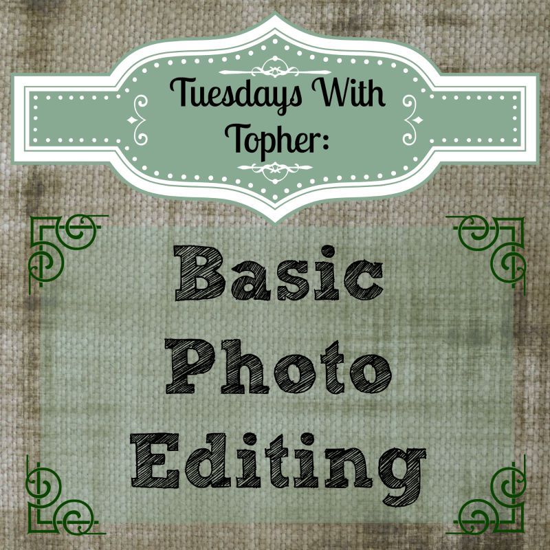 Tuesdays With Topher:  Basic Photo Editing
