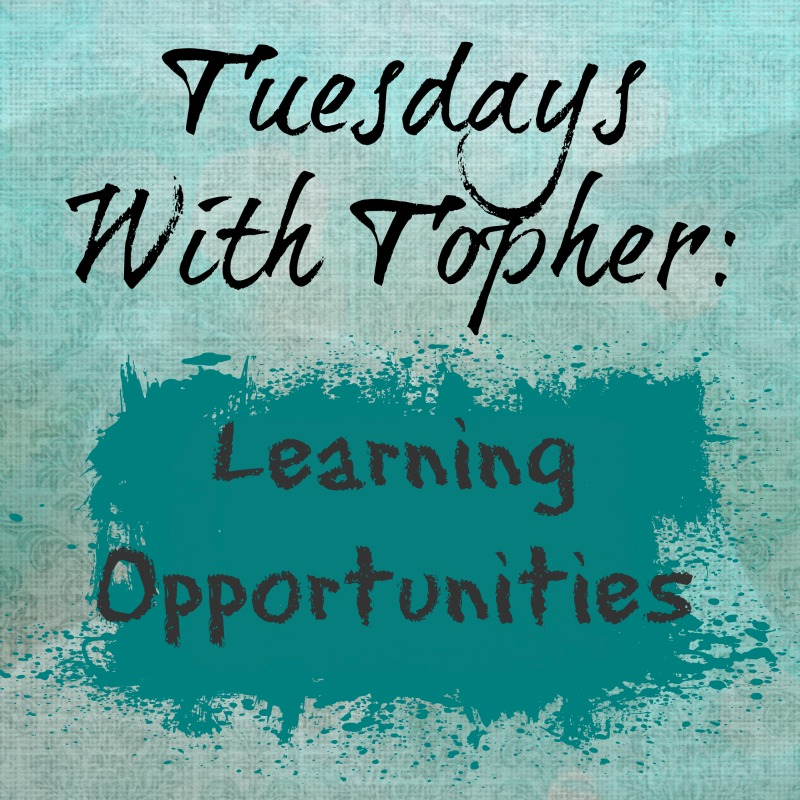 Tuesday With Topher:  Learning Opportunities