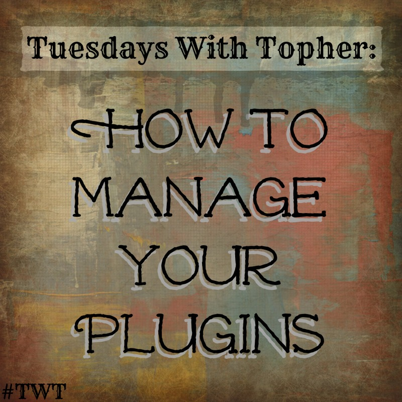 Tuesdays With Topher:  How to Manage Your PlugIns