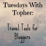 Tuesdays With Topher:  Travel Tools for Bloggers