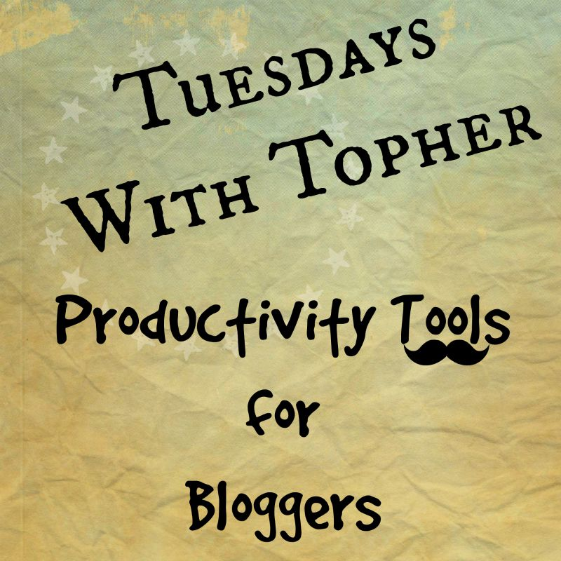 Tuesdays With Topher:  Productivity Tools for Bloggers