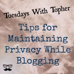 Tuesdays With Topher:  Maintaining Privacy